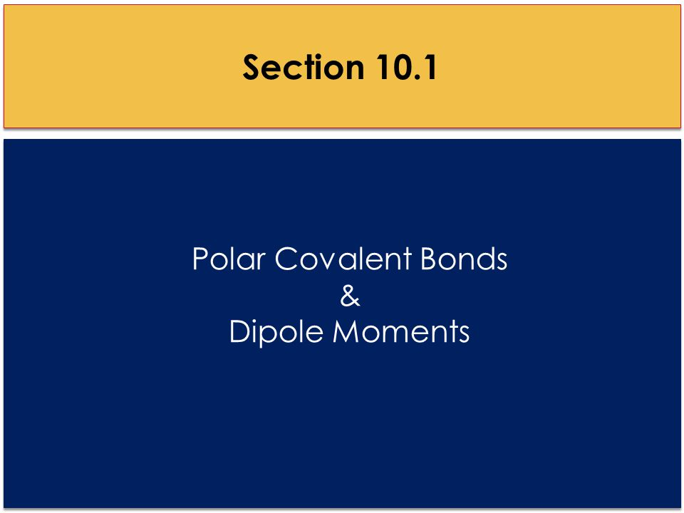 Polar Covalent Bonds & Dipole Moments Section 10.1