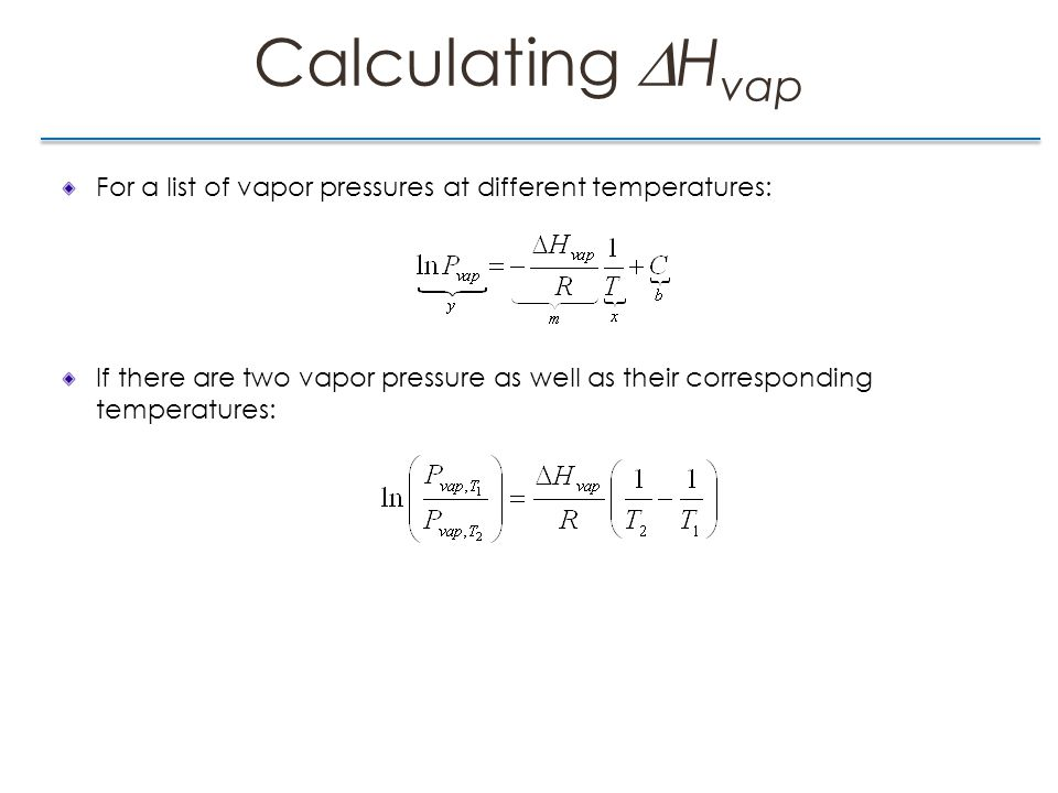 Calculating  H vap For a list of vapor pressures at different temperatures: If there are two vapor pressure as well as their corresponding temperatures: