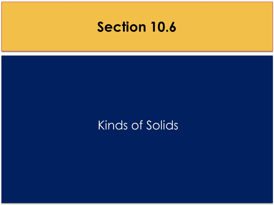 Kinds of Solids Section 10.6