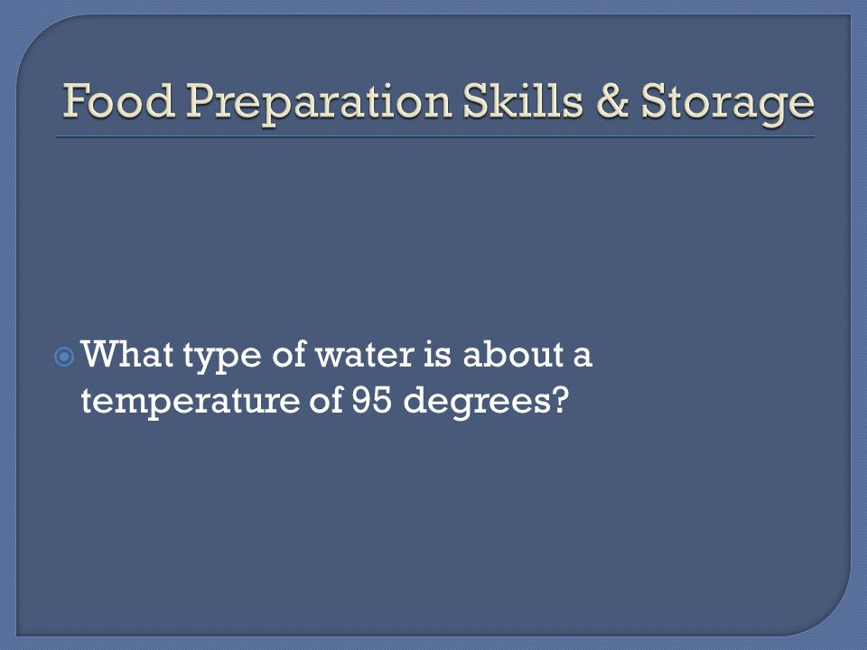  What type of water is about a temperature of 95 degrees
