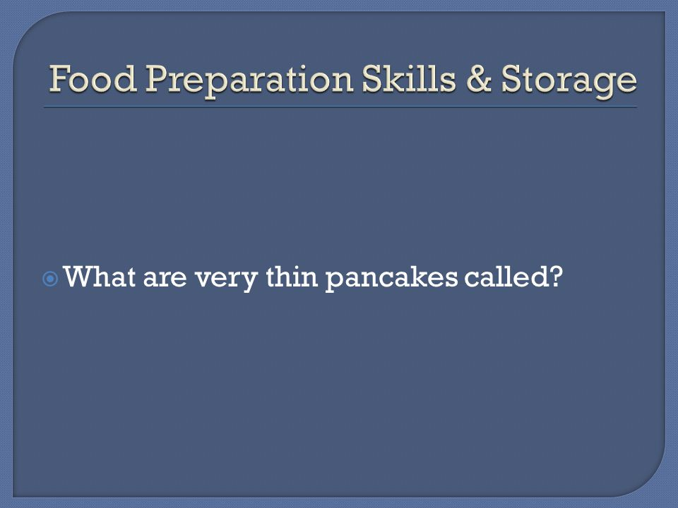  What are very thin pancakes called