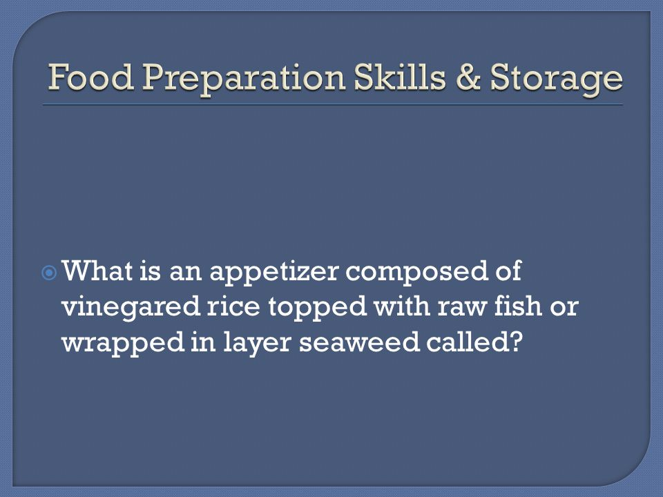  What is an appetizer composed of vinegared rice topped with raw fish or wrapped in layer seaweed called