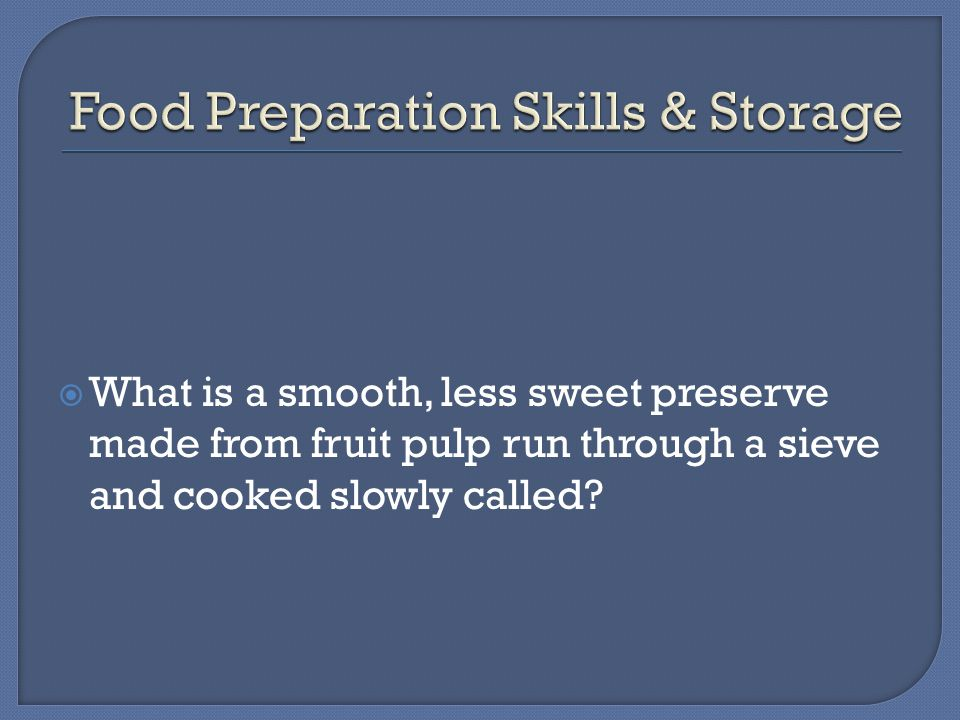  What is a smooth, less sweet preserve made from fruit pulp run through a sieve and cooked slowly called