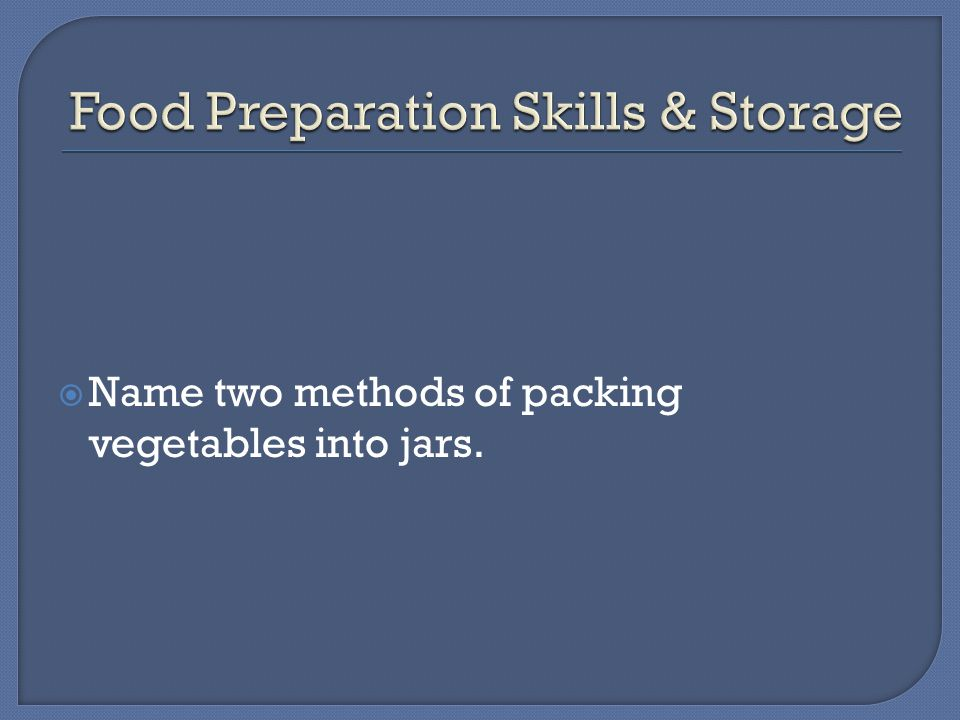  Name two methods of packing vegetables into jars.