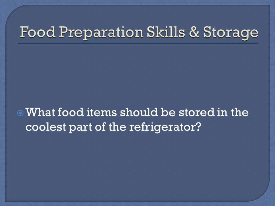  What food items should be stored in the coolest part of the refrigerator