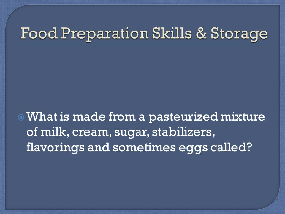  What is made from a pasteurized mixture of milk, cream, sugar, stabilizers, flavorings and sometimes eggs called
