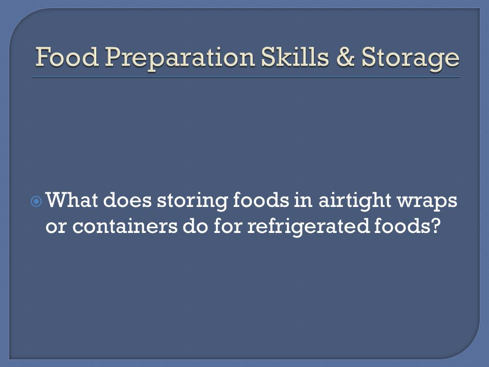  What does storing foods in airtight wraps or containers do for refrigerated foods
