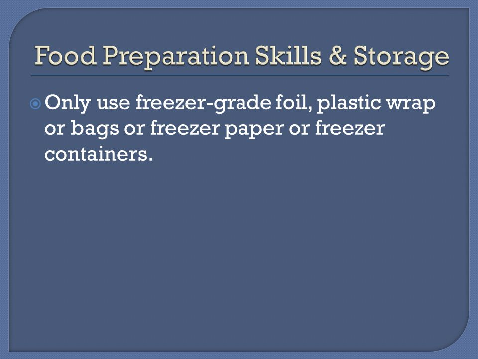  Only use freezer-grade foil, plastic wrap or bags or freezer paper or freezer containers.