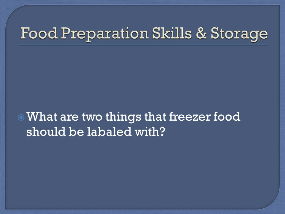  What are two things that freezer food should be labaled with