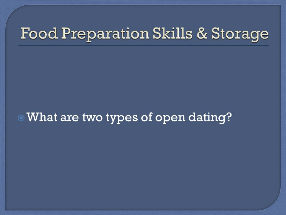  What are two types of open dating