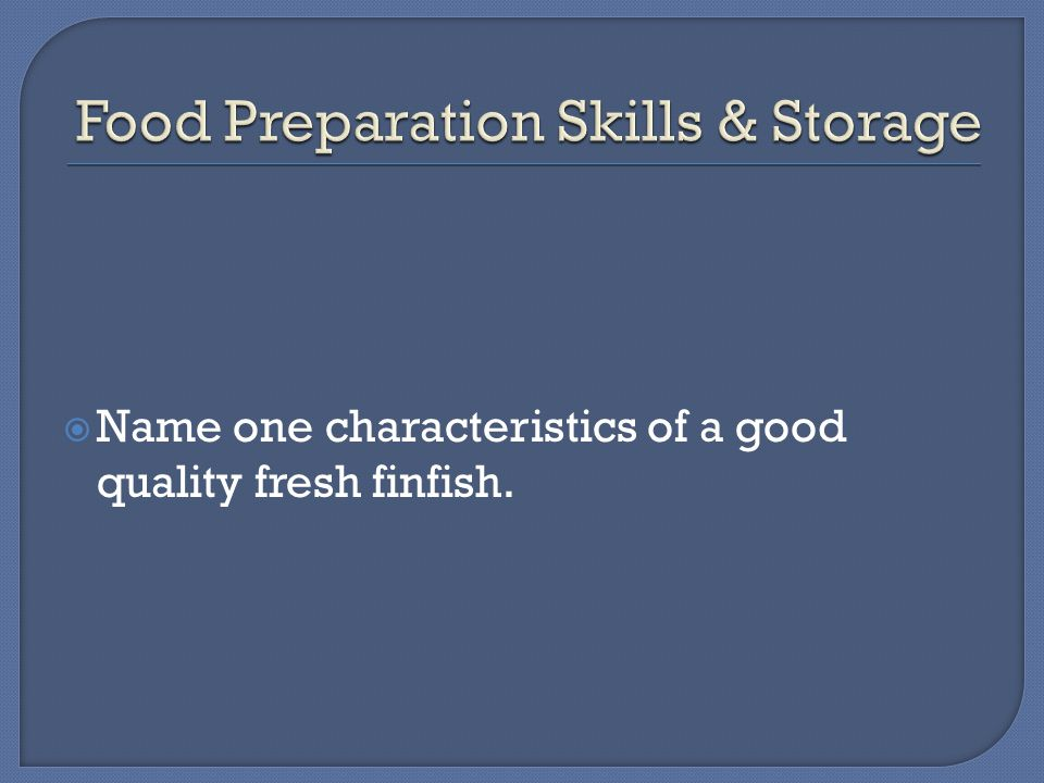  Name one characteristics of a good quality fresh finfish.