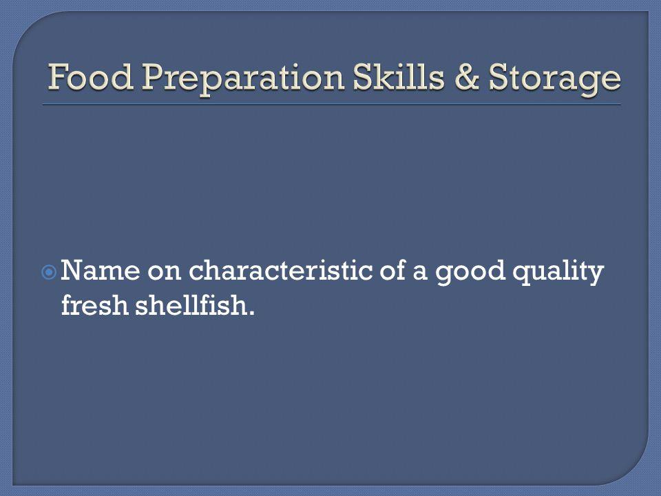  Name on characteristic of a good quality fresh shellfish.