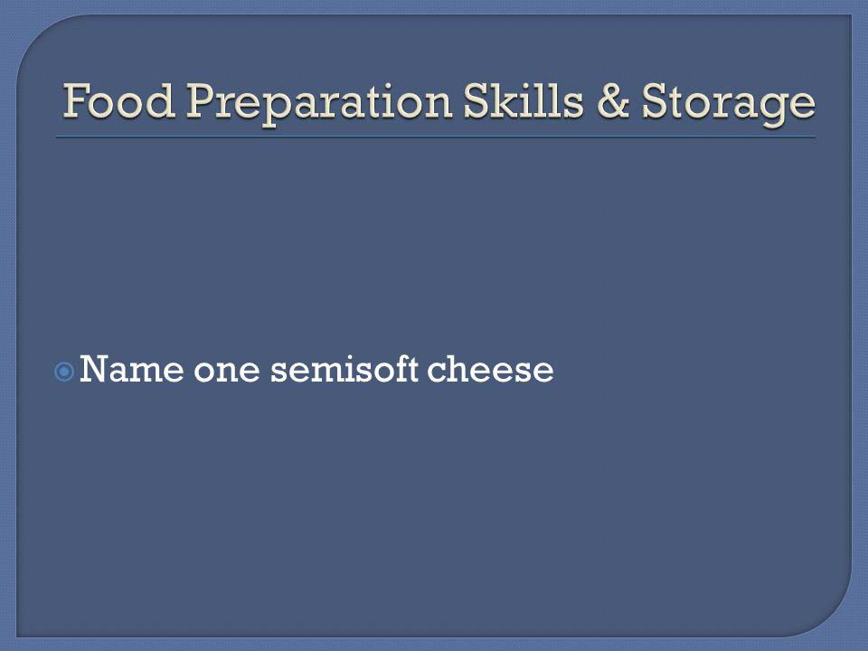  Name one semisoft cheese