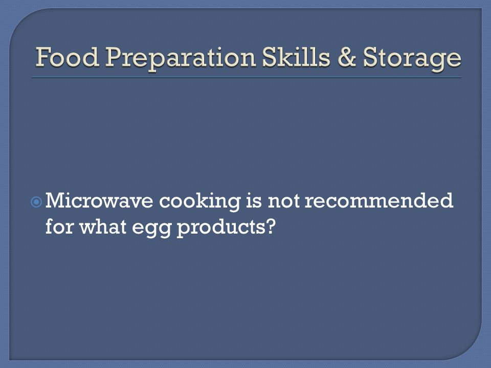  Microwave cooking is not recommended for what egg products