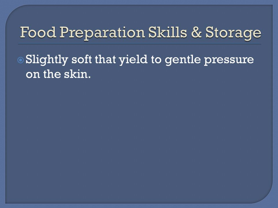  Slightly soft that yield to gentle pressure on the skin.
