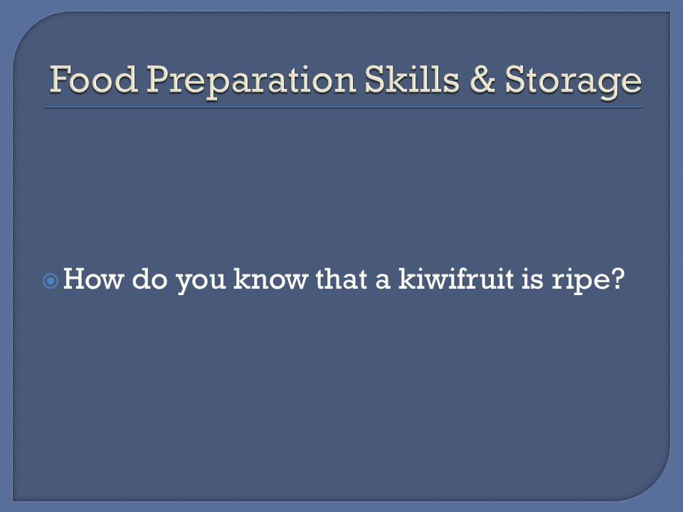  How do you know that a kiwifruit is ripe