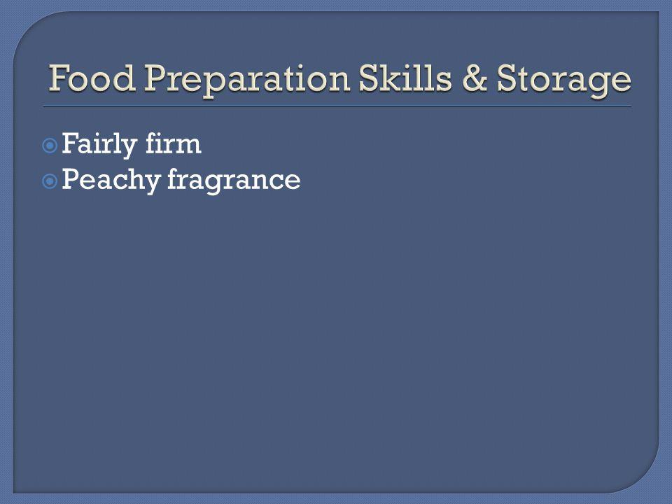  Fairly firm  Peachy fragrance