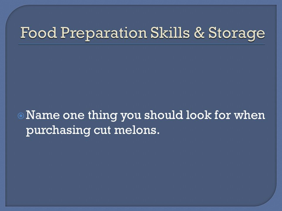 Name one thing you should look for when purchasing cut melons.