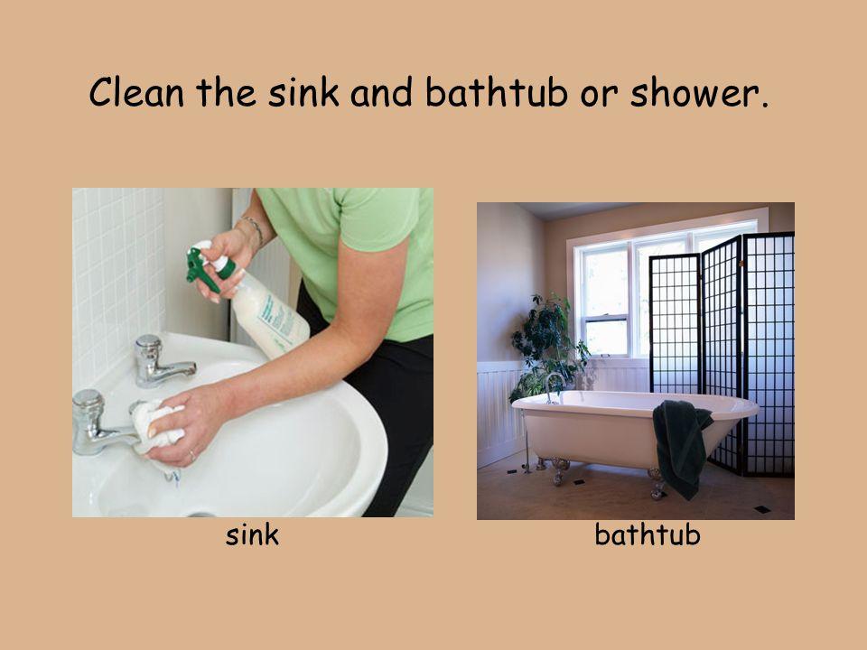 Clean the sink and bathtub or shower. sinkbathtub