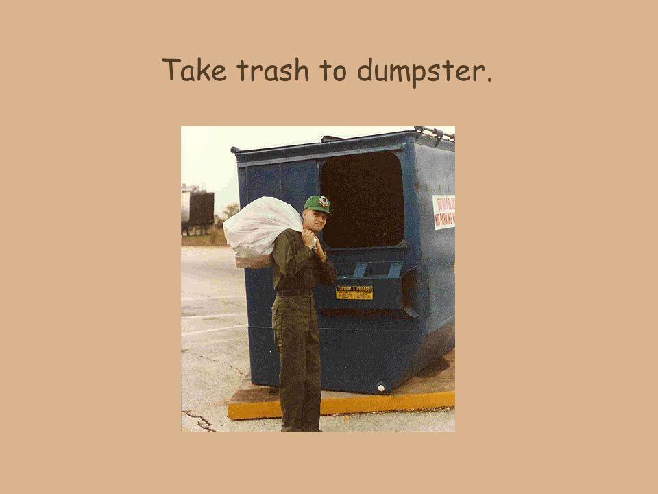 Take trash to dumpster.