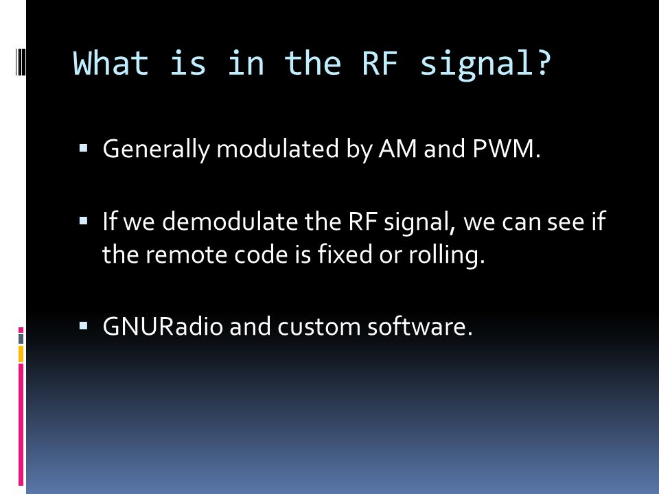 What is in the RF signal.  Generally modulated by AM and PWM.
