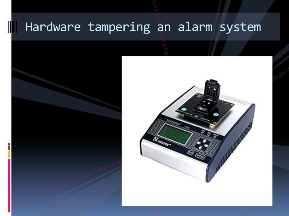 Hardware tampering an alarm system