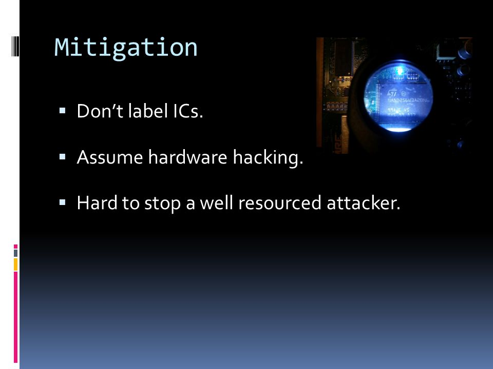 Mitigation  Don't label ICs.  Assume hardware hacking.  Hard to stop a well resourced attacker.