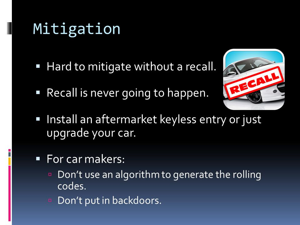Mitigation  Hard to mitigate without a recall.  Recall is never going to happen.