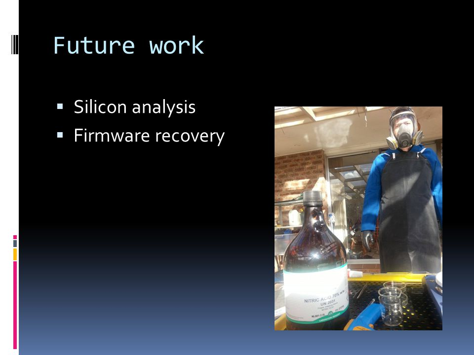 Future work  Silicon analysis  Firmware recovery