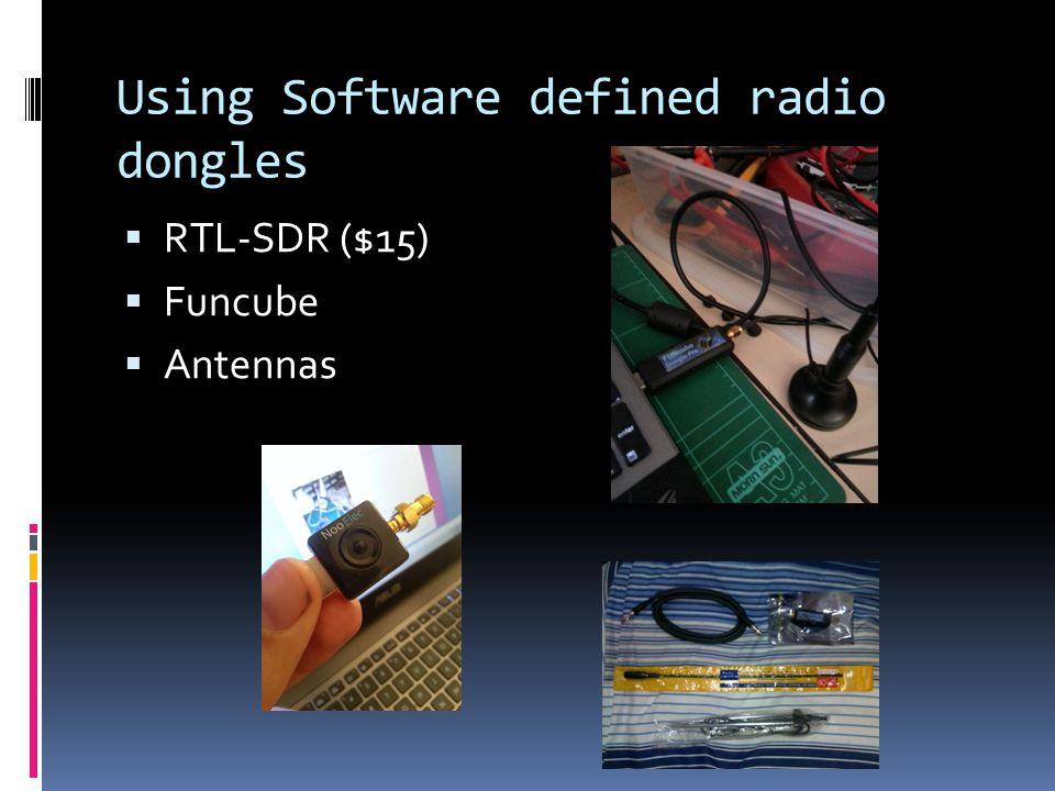 Using Software defined radio dongles  RTL-SDR ($15)  Funcube  Antennas