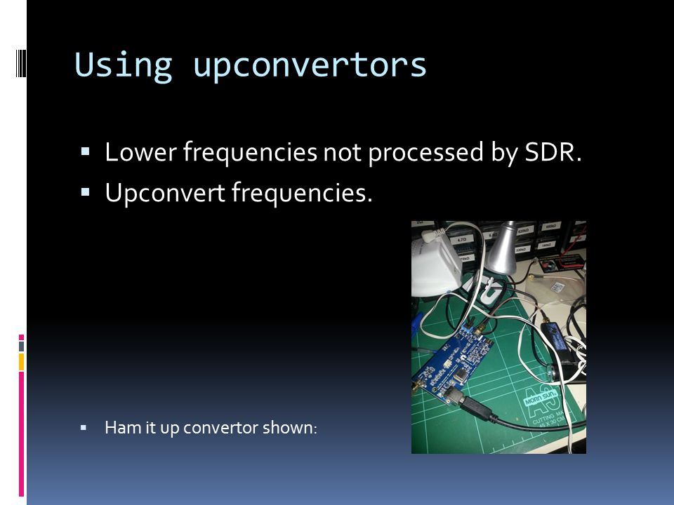 Using upconvertors  Lower frequencies not processed by SDR.
