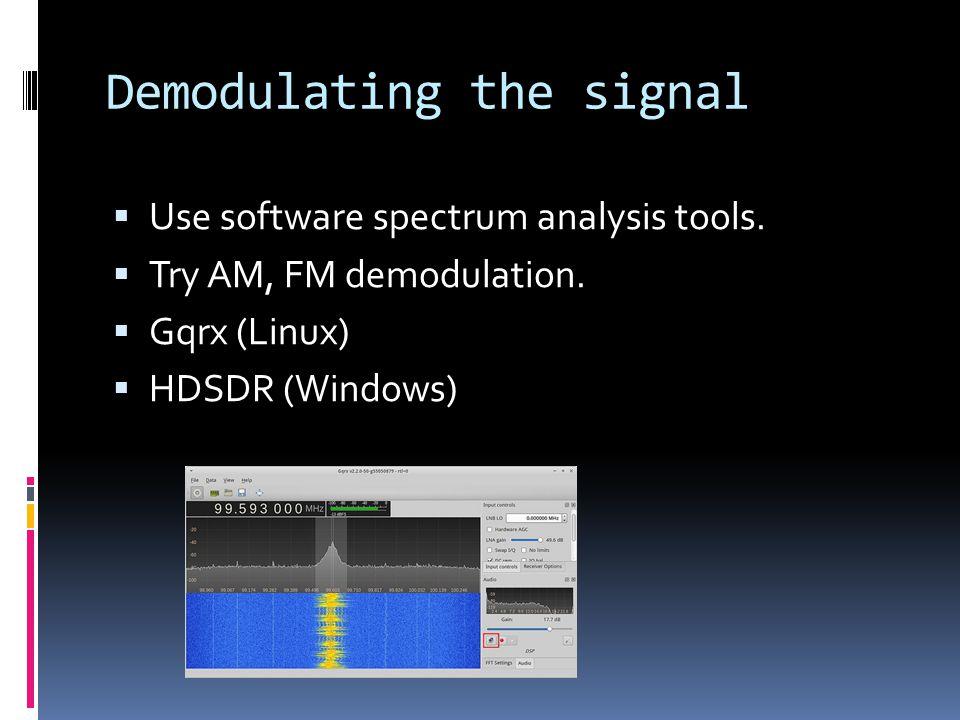 Demodulating the signal  Use software spectrum analysis tools.
