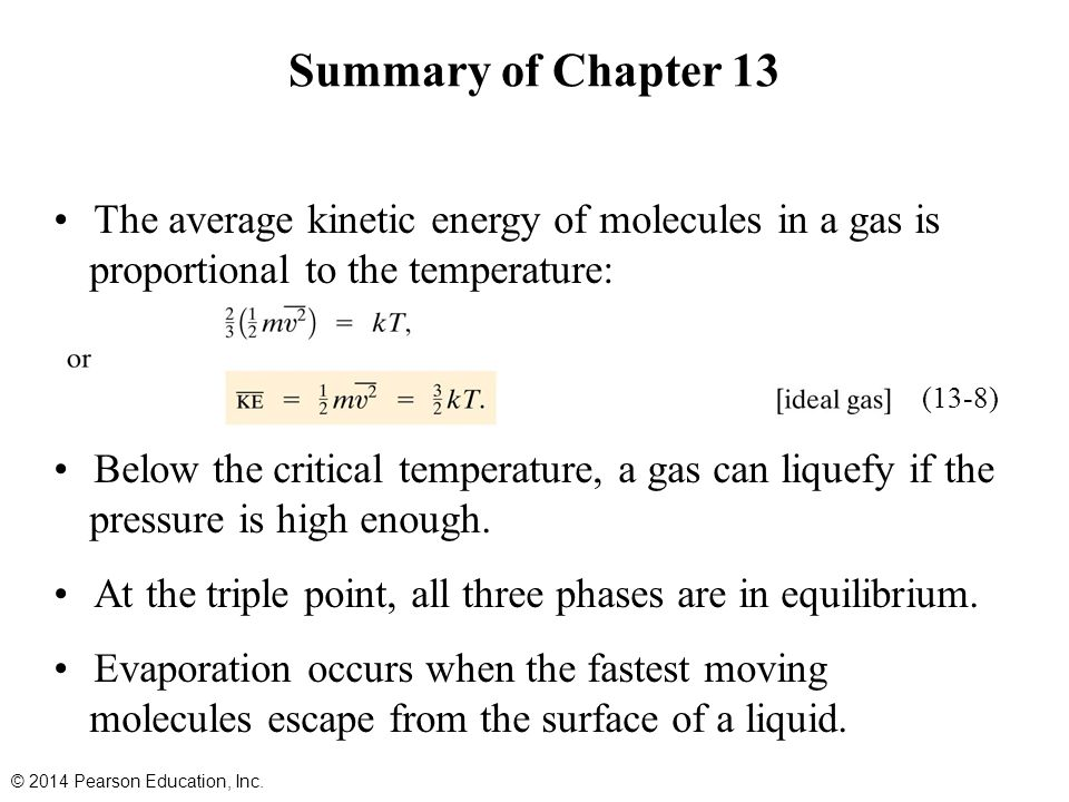 The average kinetic energy of molecules in a gas is proportional to the temperature: Below the critical temperature, a gas can liquefy if the pressure is high enough.