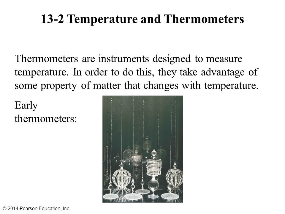 13-2 Temperature and Thermometers Thermometers are instruments designed to measure temperature.