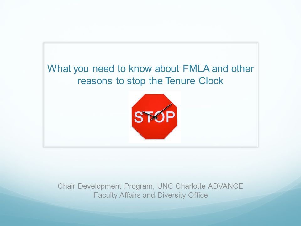 What you need to know about FMLA and other reasons to stop the Tenure Clock Chair Development Program, UNC Charlotte ADVANCE Faculty Affairs and Diversity Office