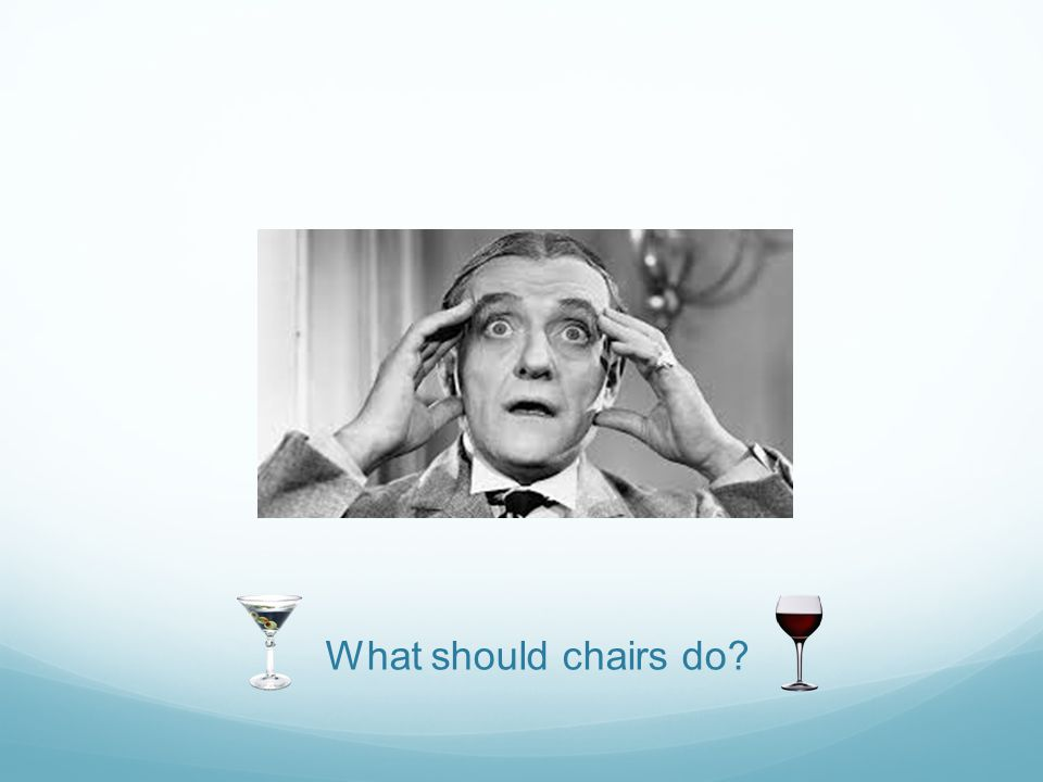 What should chairs do