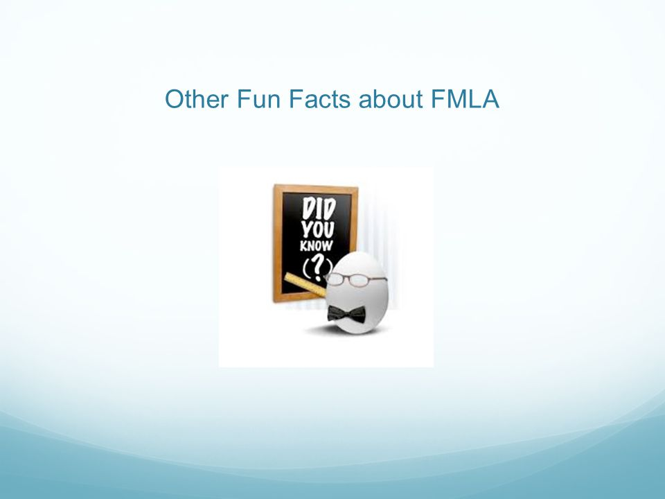 Other Fun Facts about FMLA