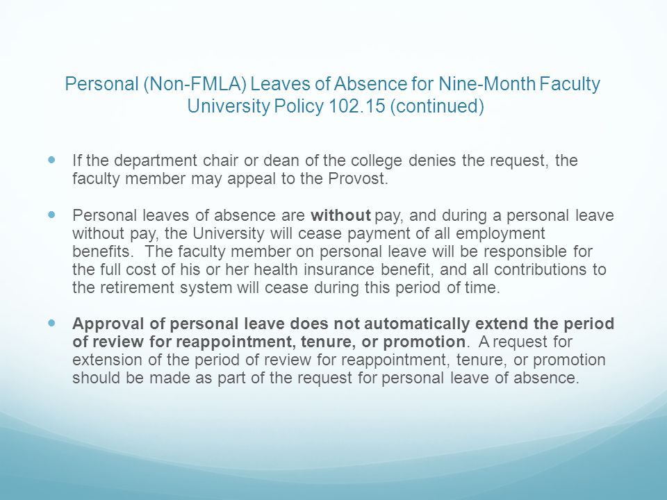 Personal (Non-FMLA) Leaves of Absence for Nine-Month Faculty University Policy 102.15 (continued) If the department chair or dean of the college denies the request, the faculty member may appeal to the Provost.