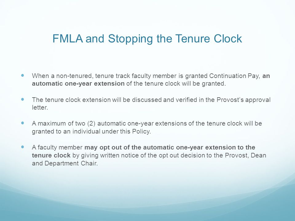 FMLA and Stopping the Tenure Clock When a non-tenured, tenure track faculty member is granted Continuation Pay, an automatic one-year extension of the tenure clock will be granted.