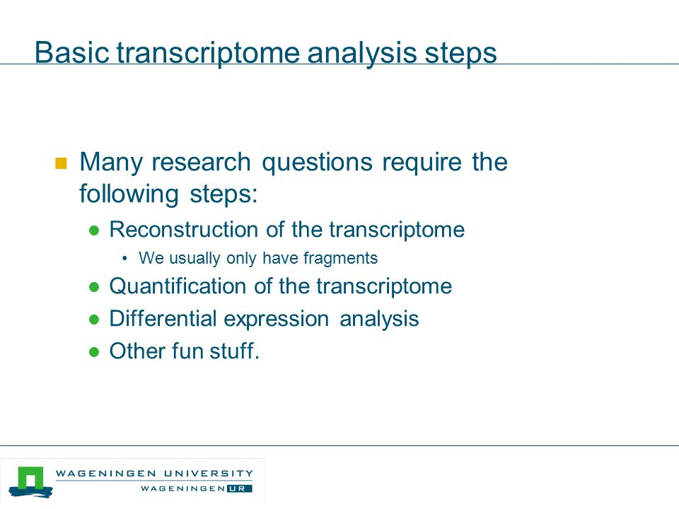 Basic transcriptome analysis steps Many research questions require the following steps: Reconstruction of the transcriptome We usually only have fragm