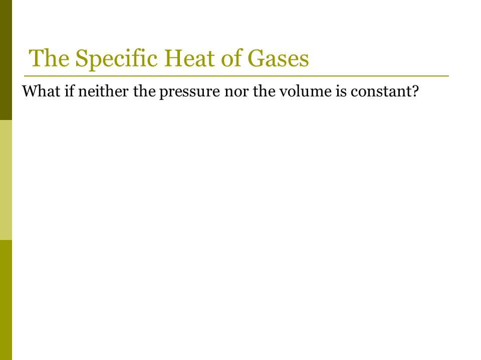 What if neither the pressure nor the volume is constant? The Specific Heat of Gases
