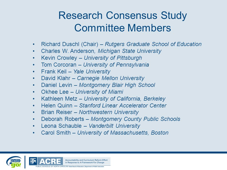 Research Consensus Study Committee Members Richard Duschl (Chair) – Rutgers Graduate School of Education Charles W.