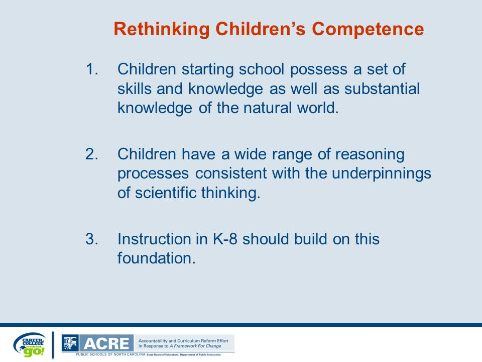 Rethinking Children's Competence 1.Children starting school possess a set of skills and knowledge as well as substantial knowledge of the natural world.