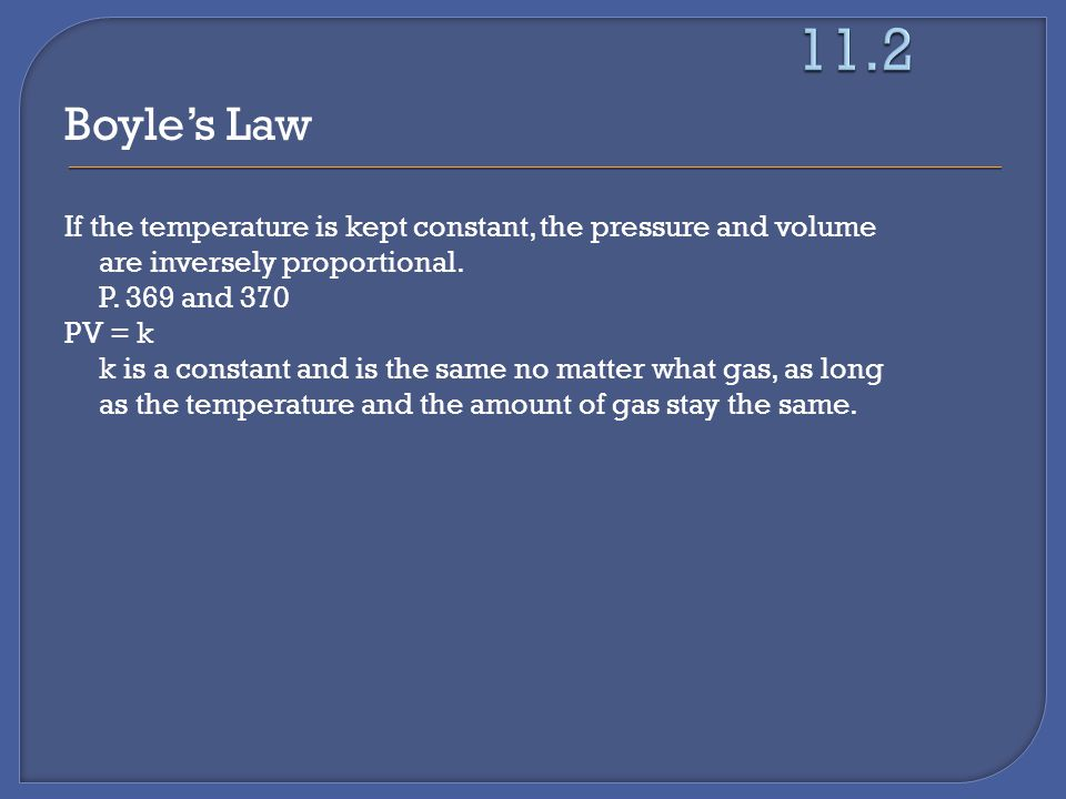 Boyle's Law If the temperature is kept constant, the pressure and volume are inversely proportional.