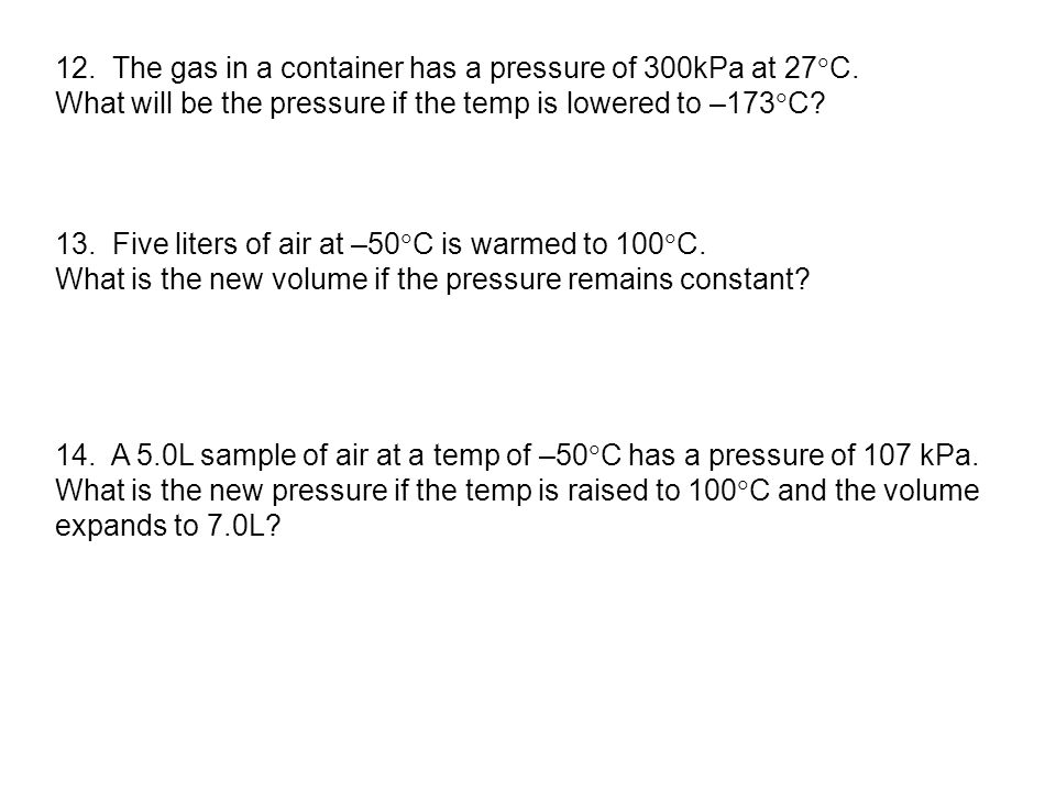 12.The gas in a container has a pressure of 300kPa at 27  C.
