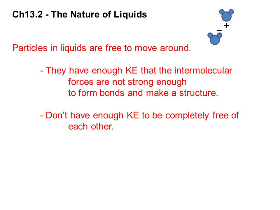 Ch13.2 - The Nature of Liquids + Particles in liquids are free to move around.