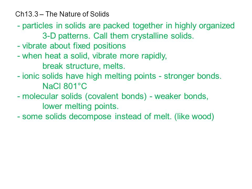 Ch13.3 – The Nature of Solids - particles in solids are packed together in highly organized 3-D patterns. Call them crystalline solids. - vibrate abou