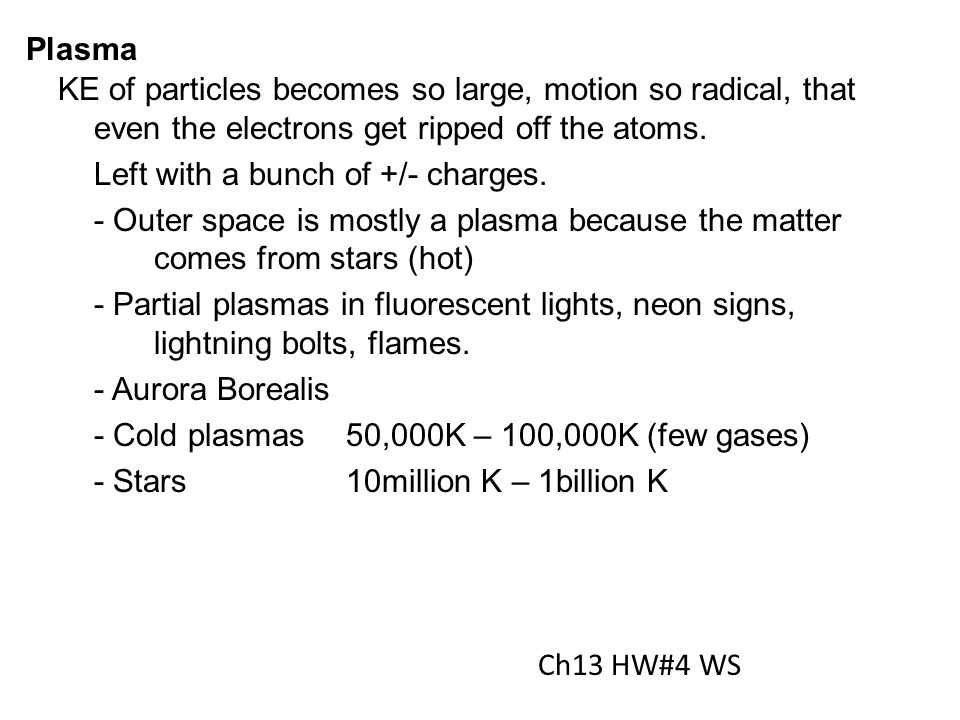 Plasma KE of particles becomes so large, motion so radical, that even the electrons get ripped off the atoms.