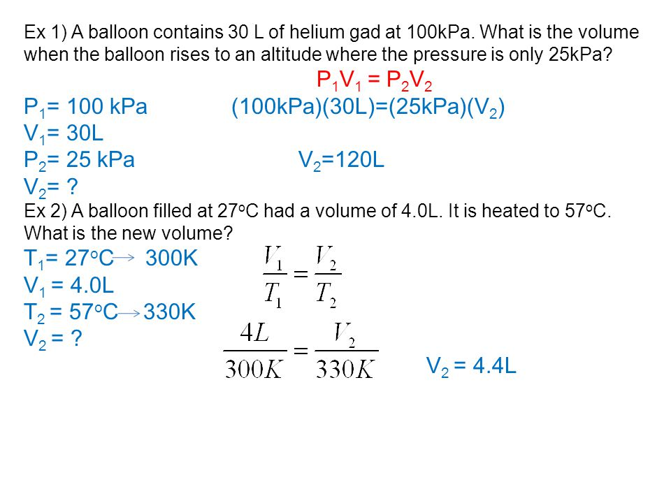 Ex 1) A balloon contains 30 L of helium gad at 100kPa.