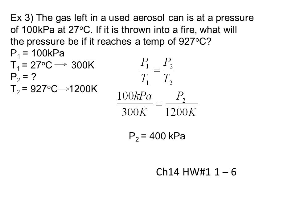 Ex 3) The gas left in a used aerosol can is at a pressure of 100kPa at 27 o C.